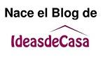 Nace Blog IdeasdeCasa